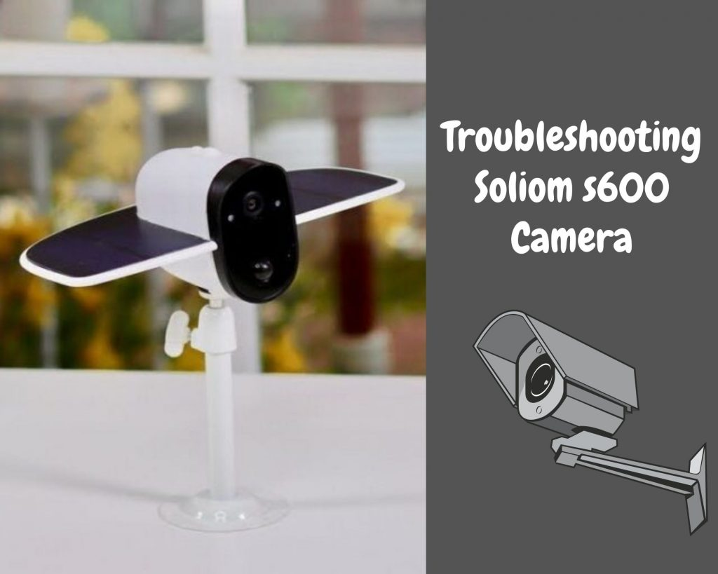 How To Troubleshoot Soliom s600 Solar Camera